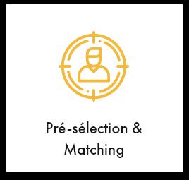 Pré-sélection & Matching